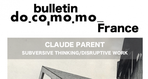 BULLETIN_DOCOMOMO FRANCE_SPECIAL_ISSUE_CLAUDE PARENT, SUBVERSIVE THINKING, DISRUPTIVE WORK